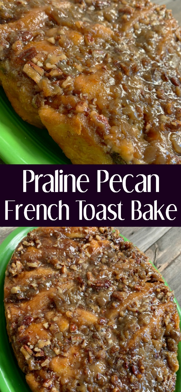 pinterest image for praline pecan french toast bake